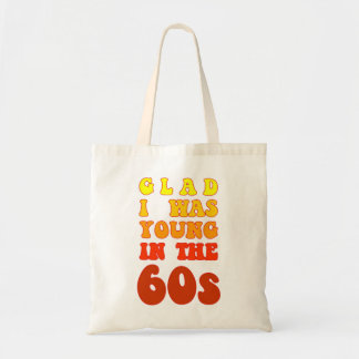 Glad i was young in the 60s budget tote bag