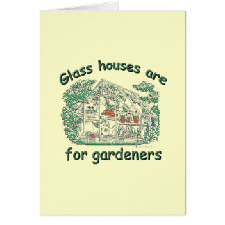 Glass Houses Are For Gardeners Card