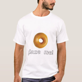 Glaze Me (design on front) T-Shirt