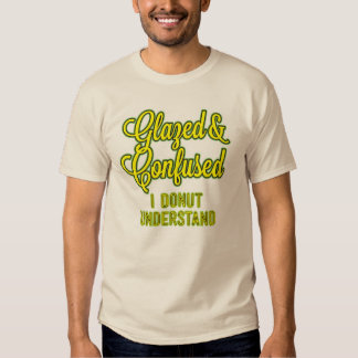Glazed and Confused – I Donut Understand Tshirts