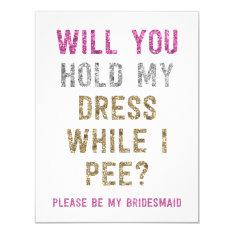 Glitter Hold My Dress While I Pee | Bridesmaid 11 Cm X 14 Cm Invitation Card at Zazzle