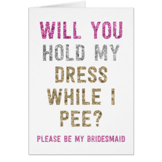 Glitter Hold My Dress While I Pee | Bridesmaid Note Card