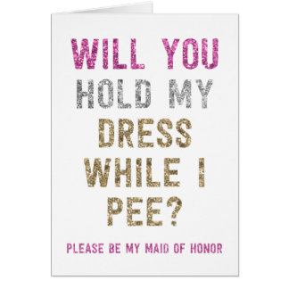 Glitter Hold My Dress While I Pee | Maid of Honor Note Card