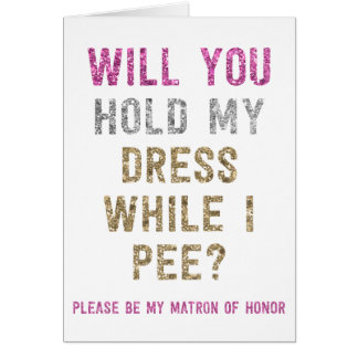 Glitter Hold My Dress While I Pee | Matron Honor Card