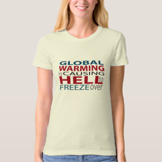 Global Warming Causing Hell to Freeze W's T-Shirt