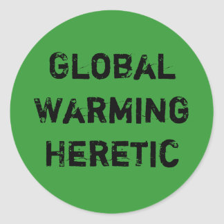 Global Warming Heretic Round Stickers