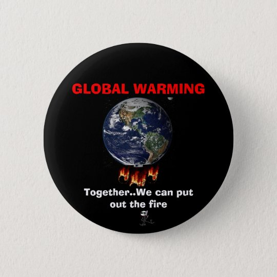 GLOBAL WARMING... is a REAL issue 6 Cm Round Badge