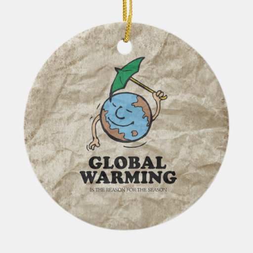 GLOBAL WARMING IS THE REASON FOR THE SEASON CHRISTMAS ORNAMENTS