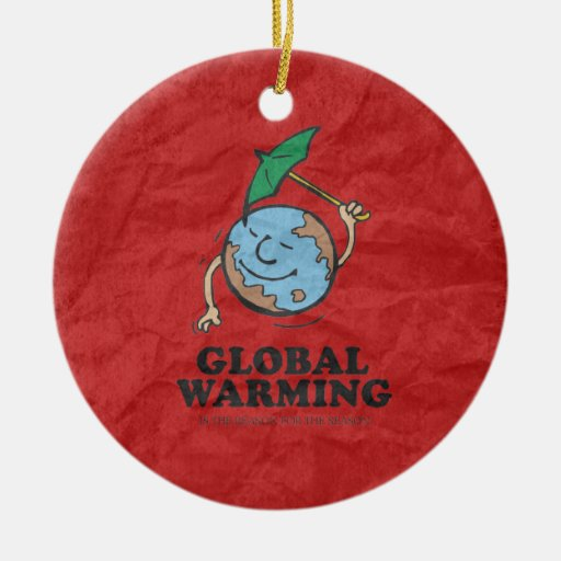 GLOBAL WARMING IS THE REASON FOR THE SEASON CHRISTMAS TREE ORNAMENTS
