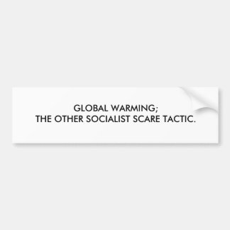 GLOBAL WARMING;THE OTHER SOCIALIST SCARE TACTIC. BUMPER STICKER