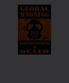 GLOBAL WARNING….. GEOENGINEERING = DEATH SHIRT