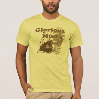 Glorious Mud T-Shirt