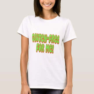 Gluten Free For Me T-Shirt