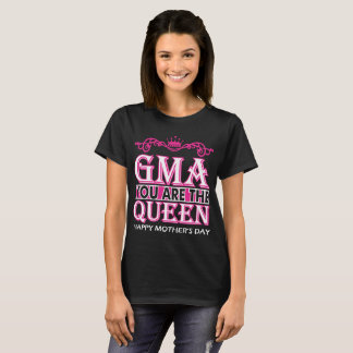Gma You Are The Queen Happy Mothers Day T-Shirt