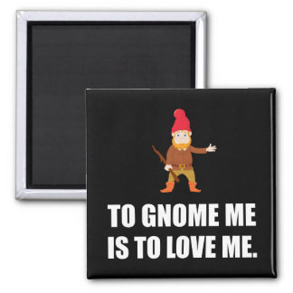 Gnome Me Is To Love Me Square Magnet