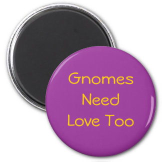 Gnomes Need Love Too 6 Cm Round Magnet