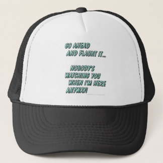 Go ahead and flaunt it...Nobody's watching when... Trucker Hat