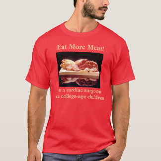 Go ahead, eat more meat! T-Shirt