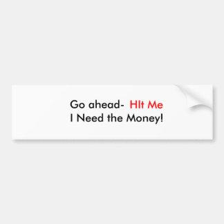 Go ahead-, HIt Me, I Need the Money! Bumper Sticker