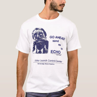 Go Ahead--Send me to ECHO T-Shirt