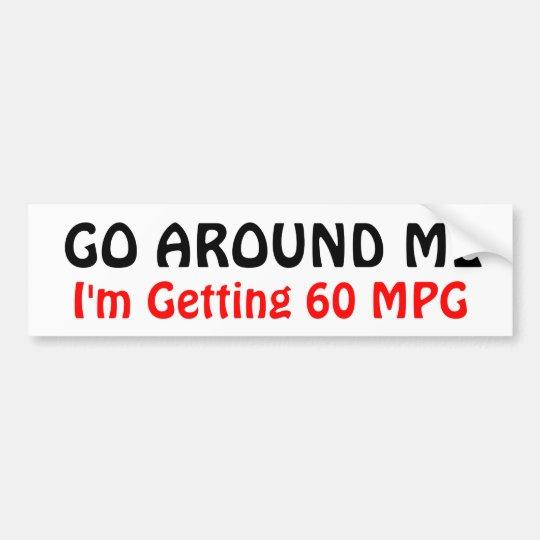 GO AROUND ME, I'm Getting 60 MPG Bumper Sticker