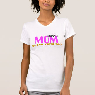 Go Ask Your Dad Off Duty Mom T-shirts & Shirts