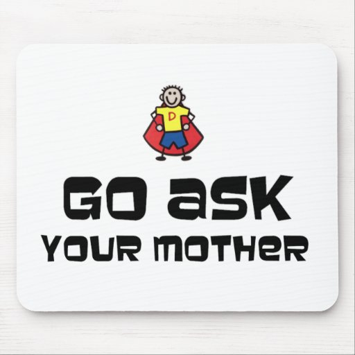Go Ask Your Mother Mousepads