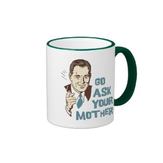 Go Ask Your Mother Mug for Dad