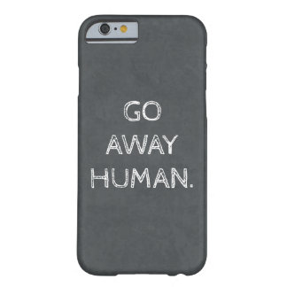 Go Away Human Barely There iPhone 6 Case