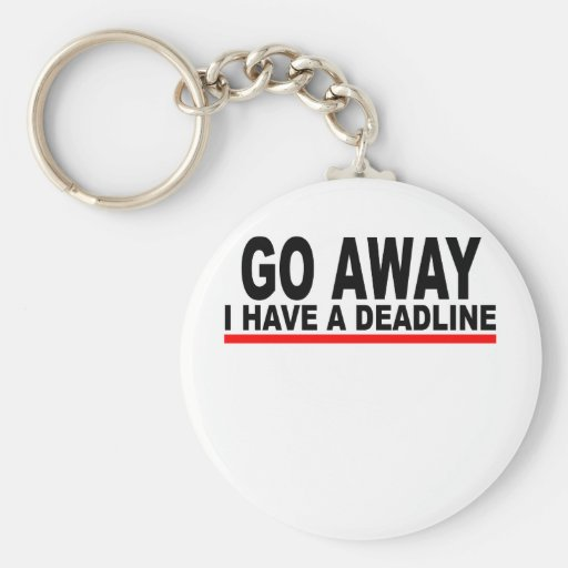 Go away, I have a deadline T-Shirts.png Keychains