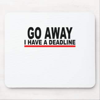 Go away, I have a deadline T-Shirts.png Mousepads