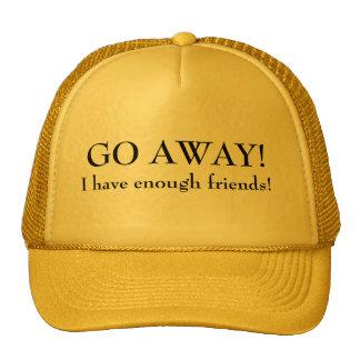 Go away I have Enough Friends Cap