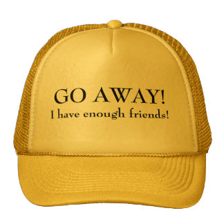 Go away I have Enough Friends Mesh Hats