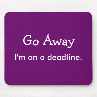 Go Away I m on a deadline Mousepad