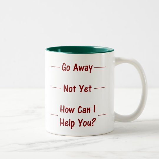 Go Away / Not Yet / How Can I Help You? Mug