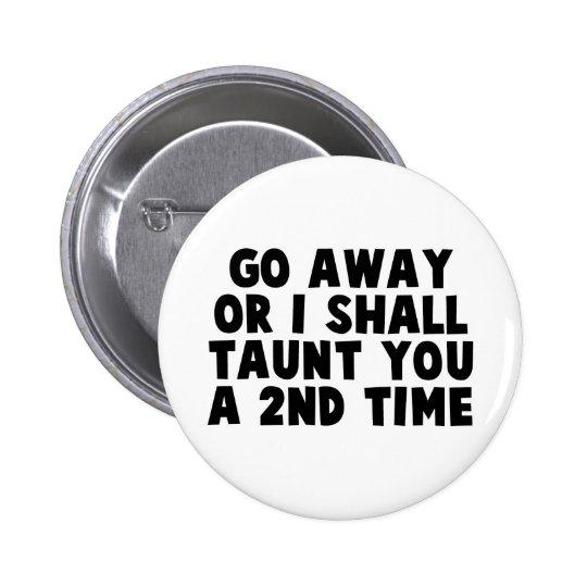 Go Away Taunt 6 Cm Round Badge