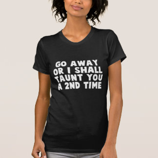 Go Away Taunt T-Shirt