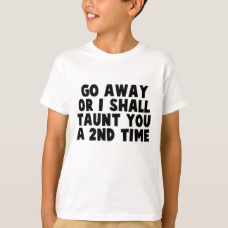 Go Away Taunt T Shirt