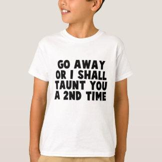 Go Away Taunt T Shirt