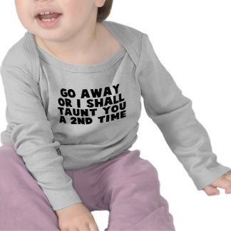 Go Away Taunt T Shirts