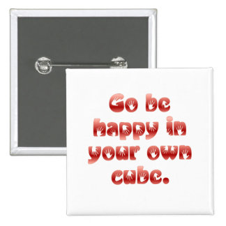 Go be happy in your cube 15 cm square badge