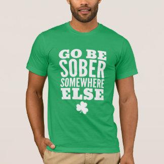 Go Be Sober Somewhere Else St. Patrick's Day Shirt
