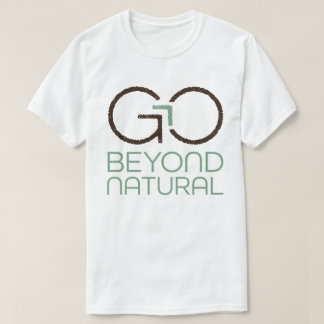 Go Beyond Natural T-Shirt