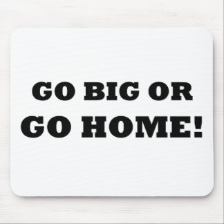 Go Big or Go Home! Mouse Pad