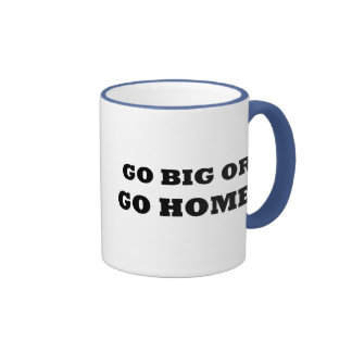 Go Big or Go Home! Ringer Coffee Mug