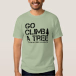 Go Climb A Tree Tee Shirts