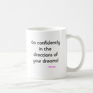 Go confidently in the directions of your dreams... coffee mug