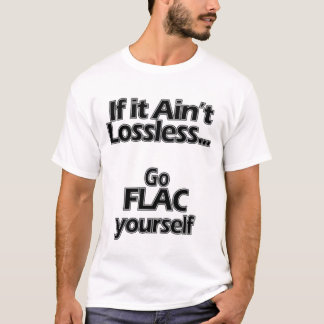 Go FLAC yourself T-Shirt