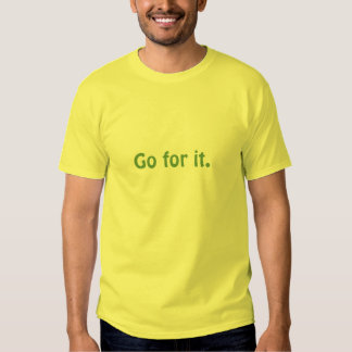 Go for it. (Dark lime green on yellow) Shirt