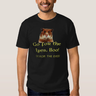 Go For the Eyes, Boo! Tee Shirts